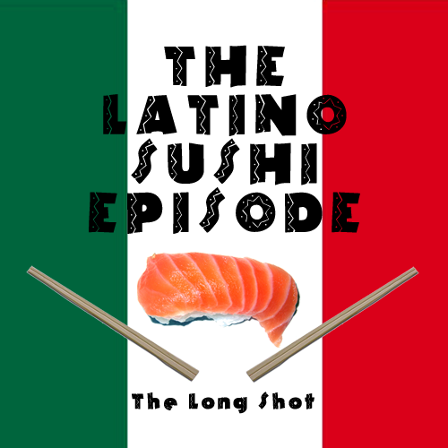 Episode #512: The Latino Sushi Episode