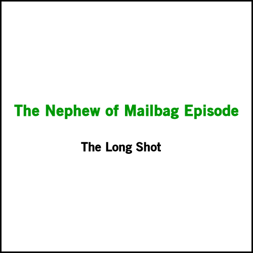 Episode #517: The Nephew of Mailbag Episode