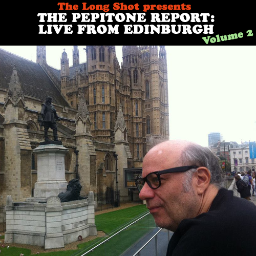 The Pepitone Report: Live from Edinburgh Volume 2