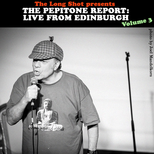 The Pepitone Report: Live from Edinburgh Volume 3