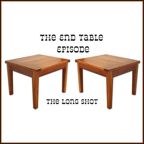 Episode #605: The End Table Episode