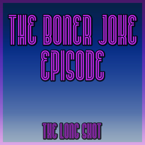 Episode #634: The Boner Joke Episode