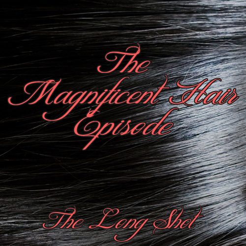 Episode #704: The Magnificent Hair Episode