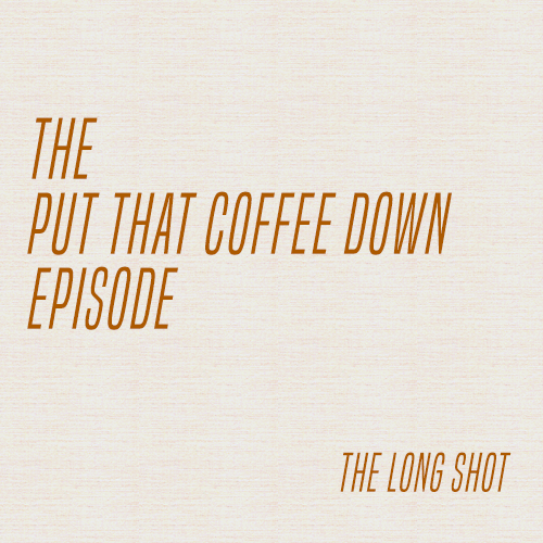 Episode #1014: The Put That Coffee Down Episode
