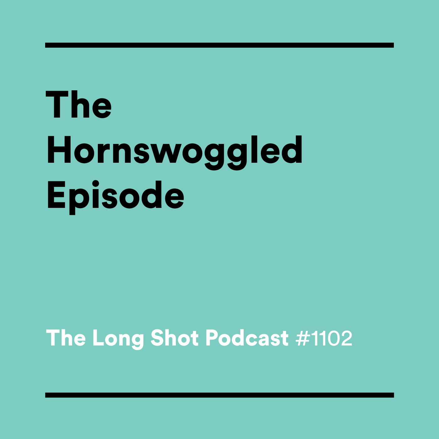 #1102 The Hornswoggled Episode