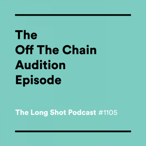 #1105-The-Off-The-Chain-Audition-Episode