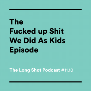 #11.10-The-F--ked-up-Sh-t-We-Did-As-Kids-Episode-with-Will-Carsola-and-Dave-Stewart