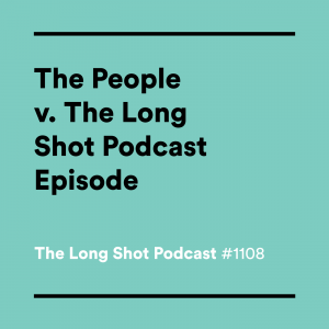#1108-The-People-v.-The-Long-Shot-Podcast-Episode
