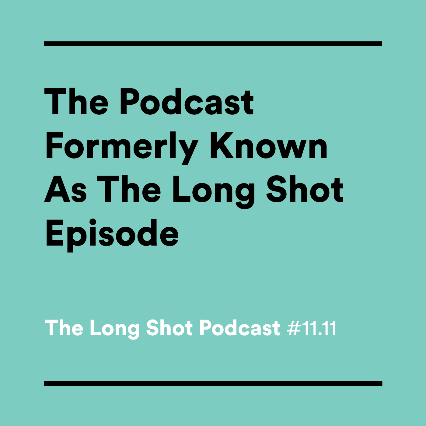 #11.11 The Podcast Formerly Known As The Long Shot Episode
