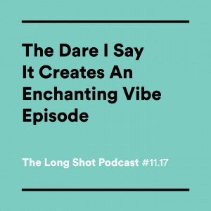 #11.17-The-Dare-I-Say-It-Creates-an-Enchanting-Vibe-Episode