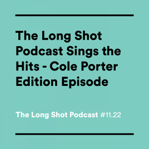 #11.22-The-Long-Shot-Podcast-Sings-the-Hits---Cole-Porter-Edition-Episode